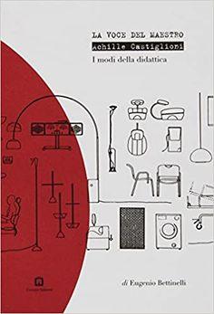 Amazon.it: La voce del Maestro. Achille Castiglioni - Bettinelli, Eugenio - Libri