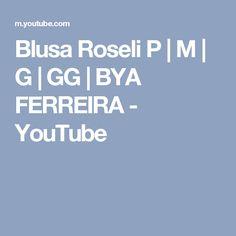 Blusa Roseli P | M | G | GG | BYA FERREIRA - YouTube