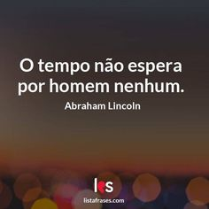 Lista Frases - 59 Frases de Abraham Lincoln Abraham Lincoln, Motivational Phrases, Zen, Messages, Words Of Inspiration, True Sayings, Funny Phrases, Pretty Quotes, Smart Quotes