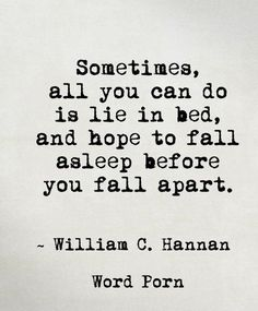 Missing Quotes : Sometimes all you can do is lie in bed and hope to fall asleep before you fall