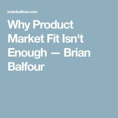 Why Product Market Fit Isn't Enough — Brian Balfour Product Development, Investing, Marketing, Fitness, Product Engineering