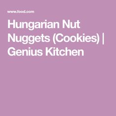 Hungarian Nut Nuggets (Cookies) | Genius Kitchen
