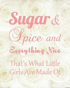 Sugar & Spice and Everything nice! That's what little girls are made of