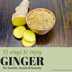 35 Ways to Enjoy Ginger for health, meals and beauty - The GO Mamas