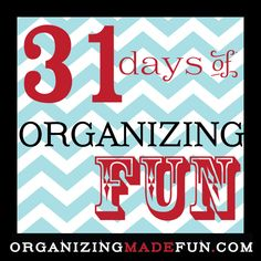 Perfect series for me!  31 Days of Organizing Fun | OrganizingMadeFun.com - I need all the help I can get!