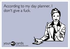 According to my day planner, I don't give a fuck. | Confession Ecard