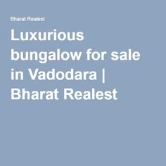 Luxurious bungalow for sale in Vadodara | Bharat Realest