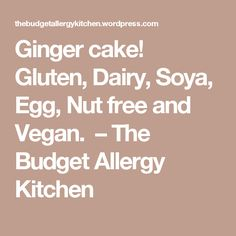 Ginger cake! Gluten, Dairy, Soya, Egg, Nut free and Vegan.  – The Budget Allergy Kitchen
