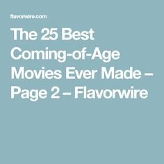 The 25 Best Coming-of-Age Movies Ever Made – Page 2 – Flavorwire