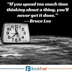 If you spend too much time thinking about a thing, you'll never get it done. - Bruce Lee #quotes #productivity