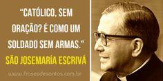 """""""Católico, sem oração? É como um soldado sem armas."""" São Josemaría Escrivá"""