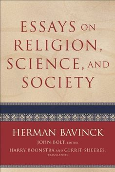 Essays on Religion, Science, and Society by Herman Bavinck. $20.50. 304 pages. Author: Herman Bavinck. Publisher: Baker Academic (June 1, 2008)
