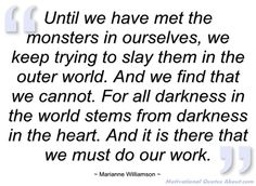 marianne williamson quotes | ... we have met the monsters in - Marianne Williamson - Quotes and sayings