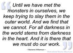 marianne williamson quotes | ... we have met the monsters in - Marianne Williamson - Quotes and sayings