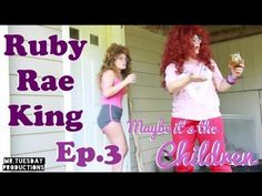 Ruby Rae King Maybe It's the Children Ep.3
