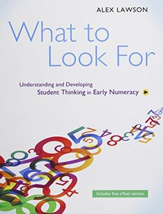 What to look for: Understanding and developing student thinking in early numeracy. (2015). by Alex Lawson