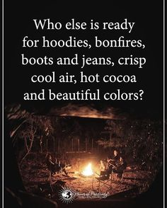 Who else is ready for hoodies, bonfires, boots and jeans, crisp cool air, hot cocoa and beautiful colors?