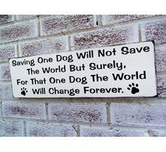 """Dog rescue, quote sign """"Saving one dog..."""" dog lovers, pet adoption, dog shelter"""