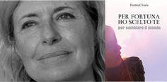 """[Libri] Emma Chiaia presenta """"Per fortuna ho scelto te (per cambiare il mondo)"""" nell'intervista di Silvia Pattarini"""