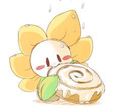 Flowey << he's eating all the cinnamon rolls!!!!! O.O