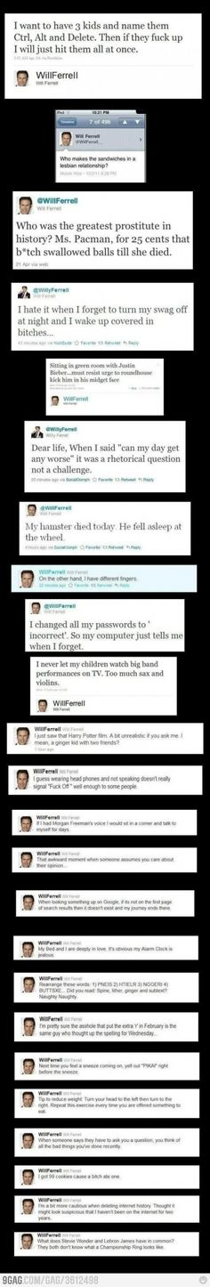 I am not a Twitter person, but if I was, it would be for Will Ferrel. Hilarious.