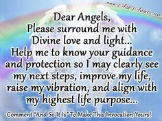 Dear Angels,  Please surround me with Divine love and light...  Help me to know…