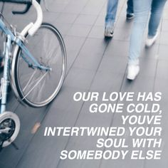 """somebody else // the 1975 """" I'm lookin through you while your lookin through your phone and your leaving with somebody else ."""