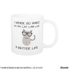 I work so hard, so my cat can live a better life coffee mug