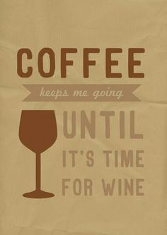 Coffee keeps me going until it's time for wine. Cool Coffee Quote | Powered by Coffee