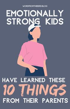 Mentally and Emotionally Strong Kids Have Parents Who Teach Them These 10 Things-Word From The Bird Kids And Parenting, Parenting Hacks, Peaceful Parenting, Gentle Parenting, Emotional Strength, Raising Boys, Parents, Child Development, Along The Way