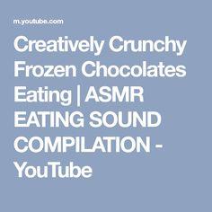 Creatively Crunchy Frozen Chocolates Eating | ASMR EATING SOUND COMPILATION - YouTube