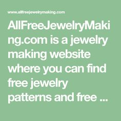 Learn How to Make Jewelry, Free Bead Patterns, Find Free Jewelry Making eBooks, and More! Wire Jewelry Patterns, Diy Jewelry Tutorials, Beading Tutorials, Jewelry Ideas, Jewelry Crafts, Handmade Jewelry, Wire Jewelry Making, Jewelry Making Supplies, Jewellery Making