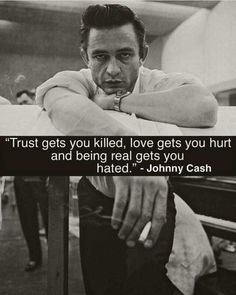 Trust Gets You Killed Love Gets You Hurt and Being Real Gets You Hated - Johnny Cash 35 Short Words Of Wisdom, Word Of Wisdom Lds, Inspirational Words Of Wisdom, Budist Quotes, Wisdom Quotes, Words Quotes, Life Quotes, Sayings, Real Quotes