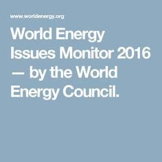 World Energy Issues Monitor 2016 — by the World Energy Council.