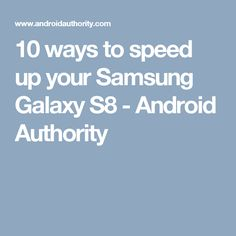10 ways to speed up your Samsung Galaxy S8 - Android Authority