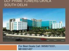 DLF Ltd has been launched new Commercial Project DLF Prime Towers in Okhla Phase 1 New Delhi. Call  91 9958073331 for Price info. DLF Prime Towers provides r...