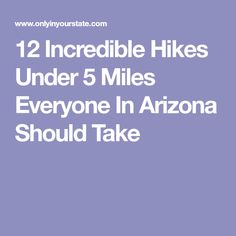 12 Incredible Hikes Under 5 Miles Everyone In Arizona Should Take