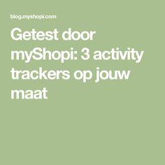 Getest door myShopi: 3 activity trackers op jouw maat