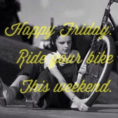 Happy Friday! Ride your bike this weekend.  GET MORE CYCLING INSPIRATION AT http://BIKEROAR.COM?utm_content=buffer39d5b&utm_medium=social&utm_source=pinterest.com&utm_campaign=buffer. #friday #cycling #bicycle #bike #bici #ride #weekend