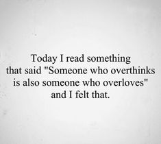 "Someone who overthinks is also someone who overloves. quotes deep 100 Sad ""Being Ignored Quotes & Sayings"" Positive Quotes For Life Encouragement, Positive Quotes For Life Happiness, Positive Quotes About Love, Positive Attitude Quotes, Crush Quotes, Mood Quotes, Quotes Quotes, Fact Quotes, Empty Words Quotes"
