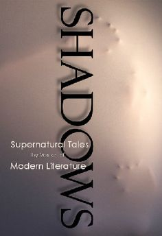 """""""SHADOWS, Supernatural Tales by Masters of Modern Literature"""" Explorations of the dark by some of the world's greatest writers. Uninvited Book, Shadow Quotes, Dark Stories, Book Cover Design, The World's Greatest, Dark Side, Shadows, Masters, Supernatural"""