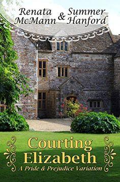 Courting Elizabeth   (A Pride & Prejudice Variation) by Renata McMann & Summer Hanford