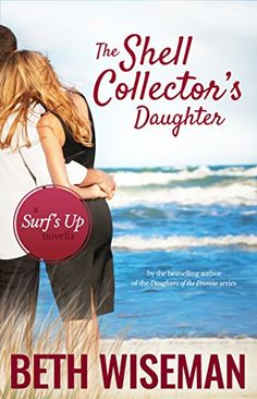 The Shell Collector's Daughter: A Surf's Up Novella by Be... BethWiseman.com