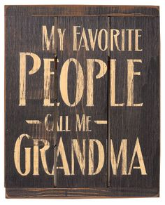 Rustic primitive home decor signs, My Favorite People Call Me Grandma.