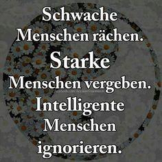 Schwache Menschen rächen. Starke Menschen vergeben. Intelligente Menschen ignorieren.