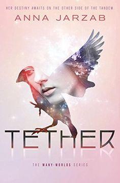 Tether by Anna Jarzab | Many-Worlds Trilogy, BK#2 | Publisher: Delacorte Press | Publication Date: March 1, 2015 | www.annajarzab.com | #YA Science Fiction