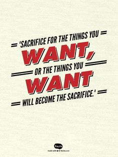 """""""Sacrifice for the things you want, or the things you want  will become the sacrifice."""" - Quote From Recite.com #RECITE #QUOTE"""