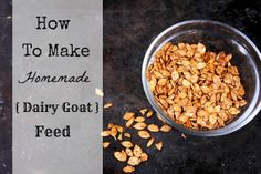 Recipe for homemade dairy goat feed. All ingredients easily found but would like to do a little more research into nutritional value.