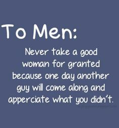 Sexy Quotes to Someone Special with Pictures | To men never take a good woman for granted | nineimages