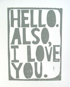 PRINT - Hello Also I love you - quote GREY letterpress typography art poster 8x10. $20.00, via Etsy.